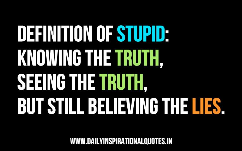 Definition of stupid: knowing the truth… ( Relationship ...