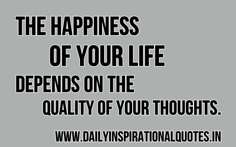 the happiness of your life depends inspirational quotes