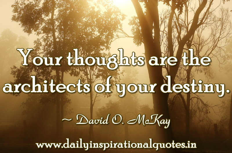your thoughts are the architects of your destiny