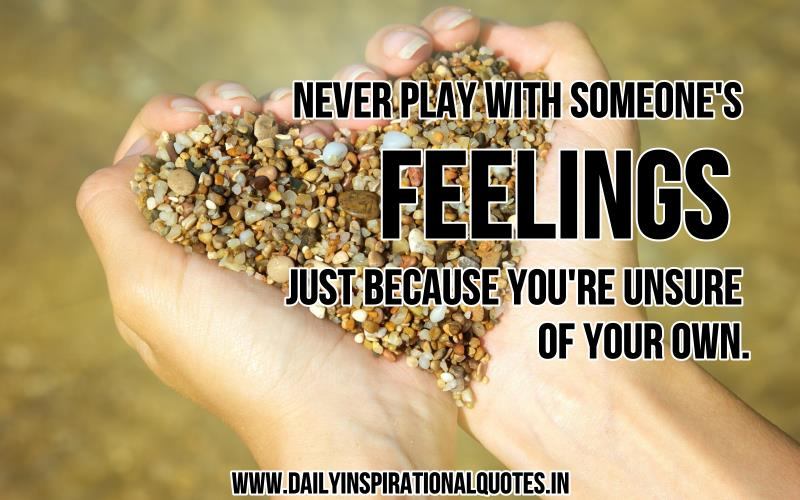 Never Play With Someone's Feelings Just Because