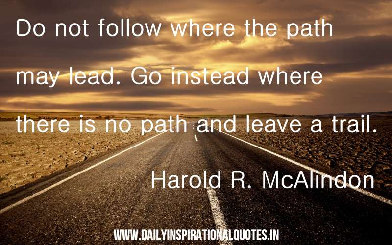 do not follow where the path leadership quote daily