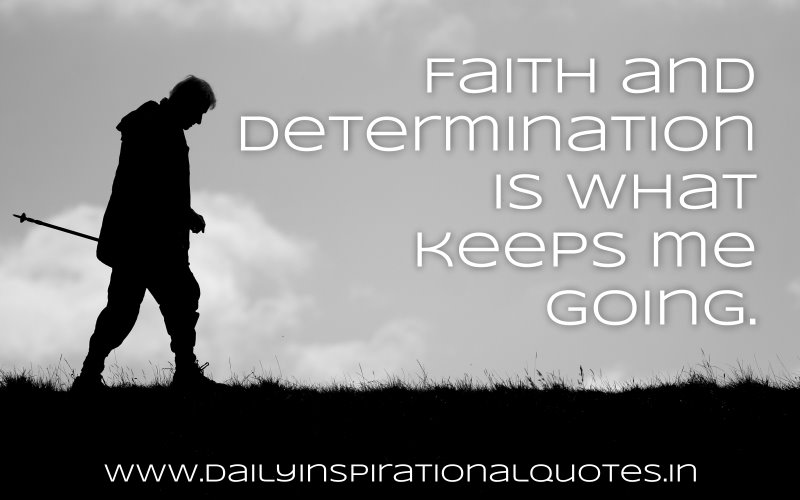 faith and destination is what keeps me going self