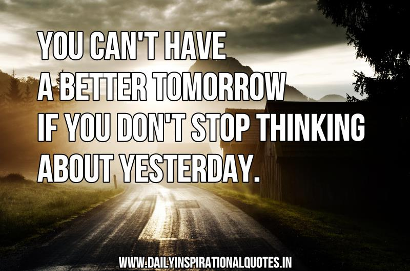 You Can't Have A Better Tomorrow If You Don't… ( Inspiring