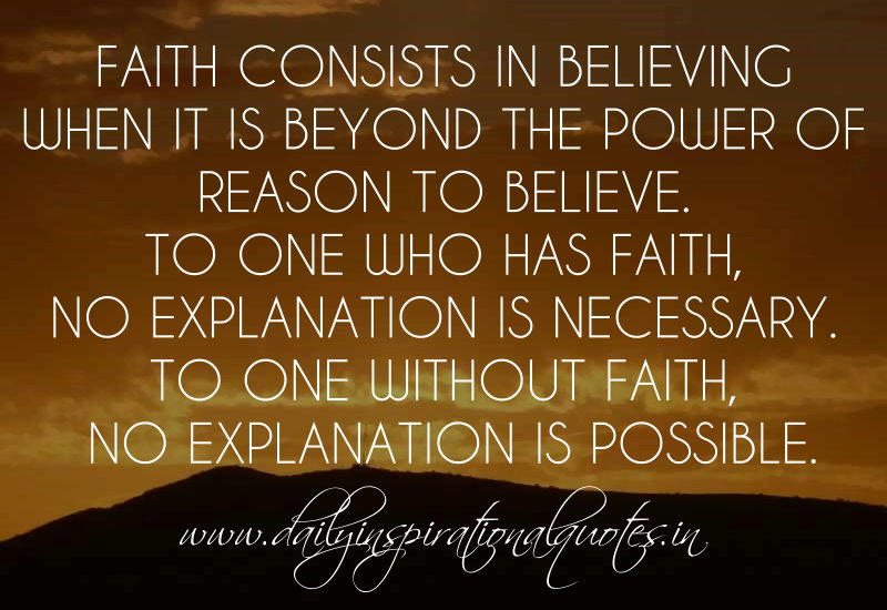 faith consists in believing when it is beyond the power of reason to believe essay