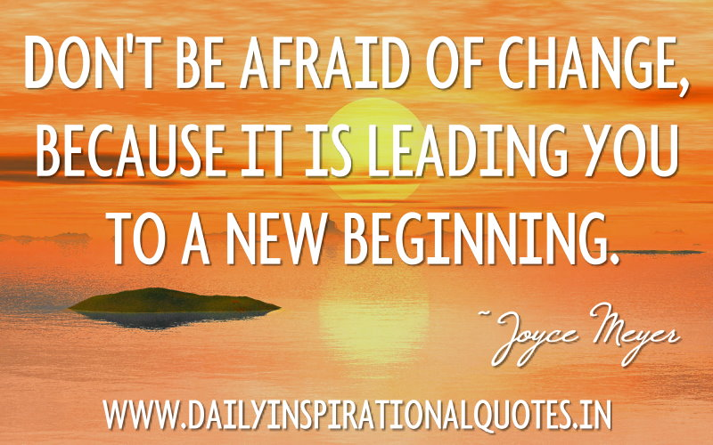 Dont Be Afraid Of Change Quotes New Beginning Joyce Meyers: Don't Be Afraid Of Change, Because It Is Leading You