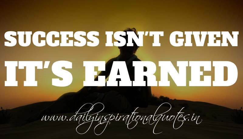 Success isn't given....