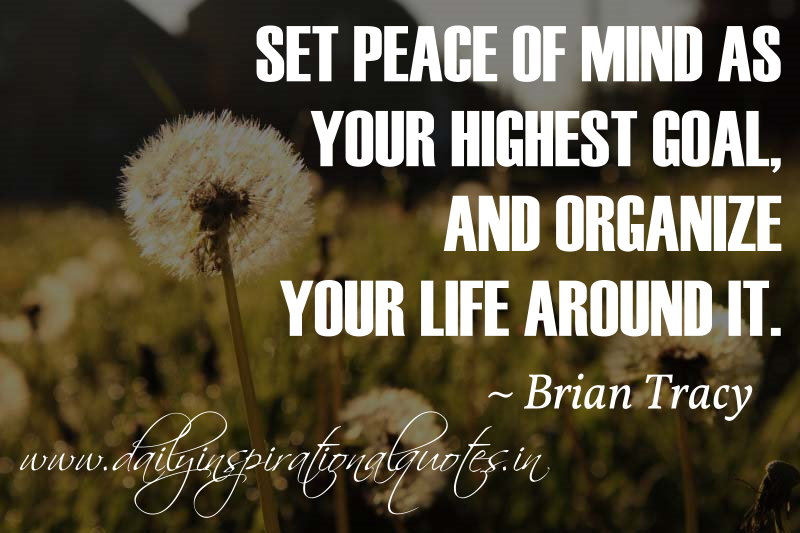 Set Peace Of Mind As Your Highest Goal, And Organize Your