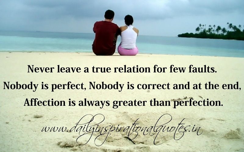 never leave a true relation for few faults nobody is