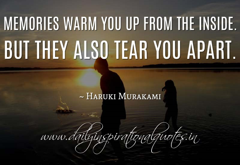 Memories warm you up from the inside. But they also tear ...