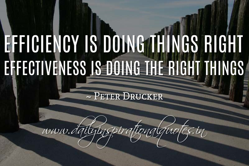 Daily Inspirational Wisdom Quotes: Efficiency Is Doing Things Right; Effectiveness Is Doing