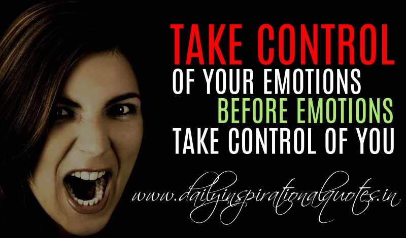 take control of your emotions before emotions take control