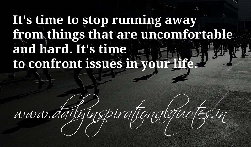 It S Time To Stop Running Away From Things That Are Uncomfortable And Hard It S Time To
