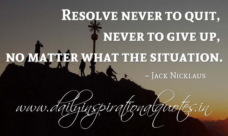 resolve never to quit never to give up no matter what