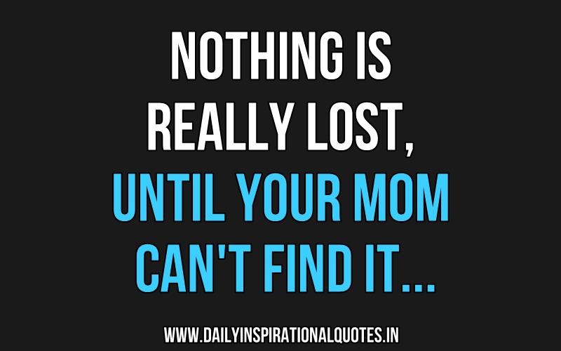 Funny Quotes About Nothing: Nothing Is Really Lost, Until Your.. ( Funny Quotes