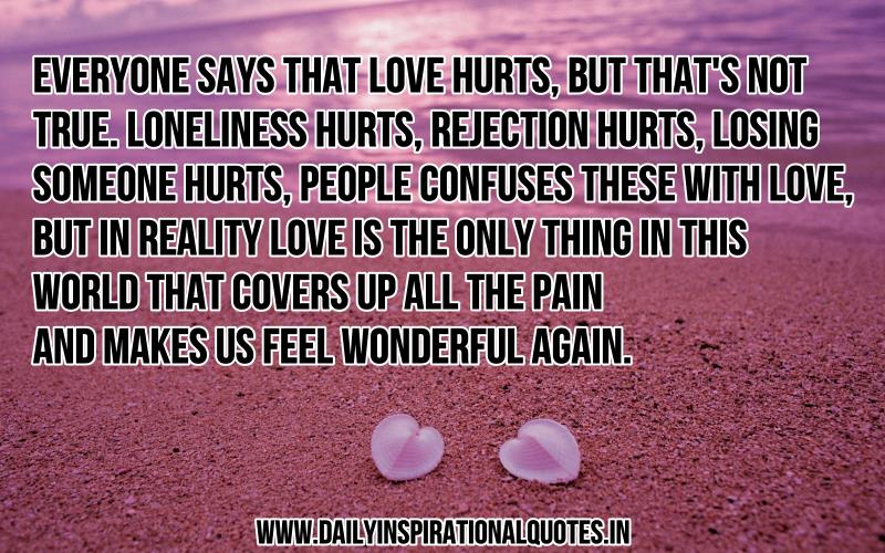 everyone says that love hurts but that s not love