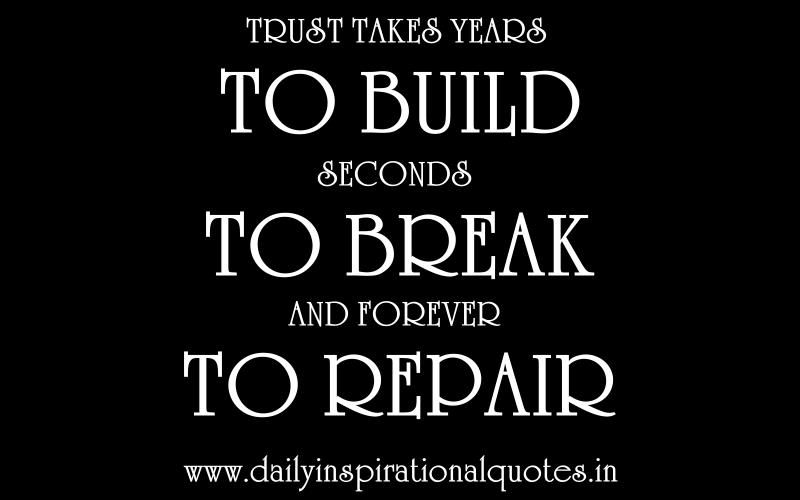 Trust Takes Years To Build Seconds To Break And  Wisdom Quotes