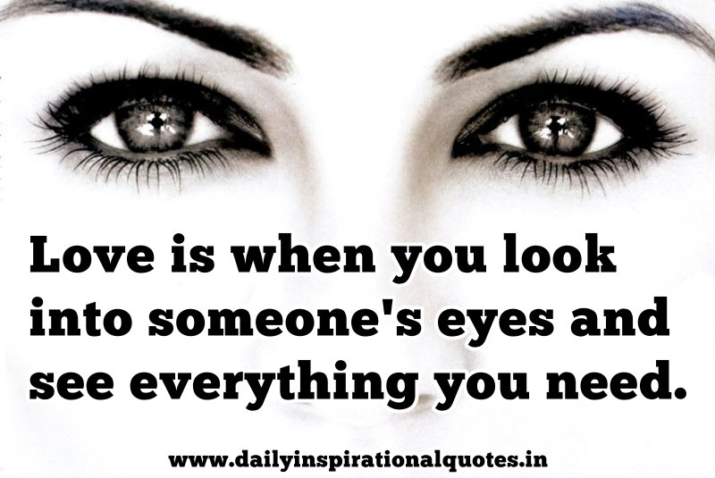 Love Is When You Look Into Someone's Eyes And See… ( Love