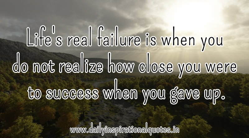 Inspirational Quotes About Failure: Life's Real Failure Is When You Do Not Realize… ( Success