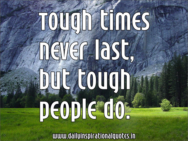 Tough Times Never Last Quotes: Tough Times Never Last, But Tough People Do… ( Leadership