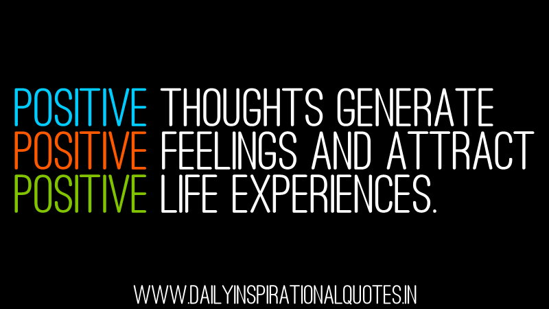 Positive Thoughts Generate Positive Feelings And Attract Positive Quotes Daily