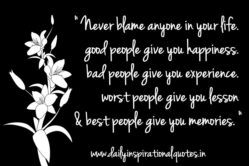 Never Blame Anyone In Your Life. Good People Give You Happiness (Life  Lessons) | Daily Inspirational Quotes   Daily Inspirational Quotes