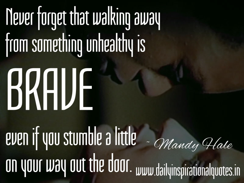 Never Forget That Walking Away From Something Unhealthy Is