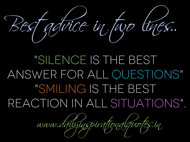 "Best Advice In Two Lines.. ""Silence Is The Best Answer For"