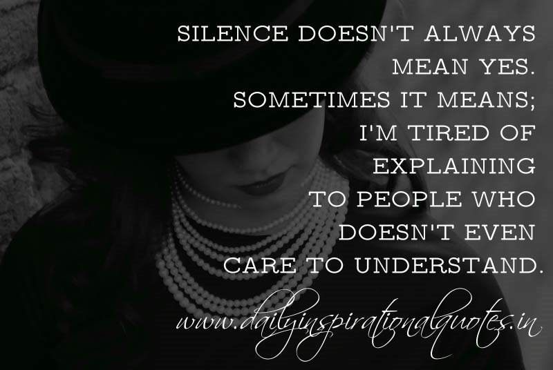 Silence Doesn't Always Mean Yes. Sometimes It Means; I'm