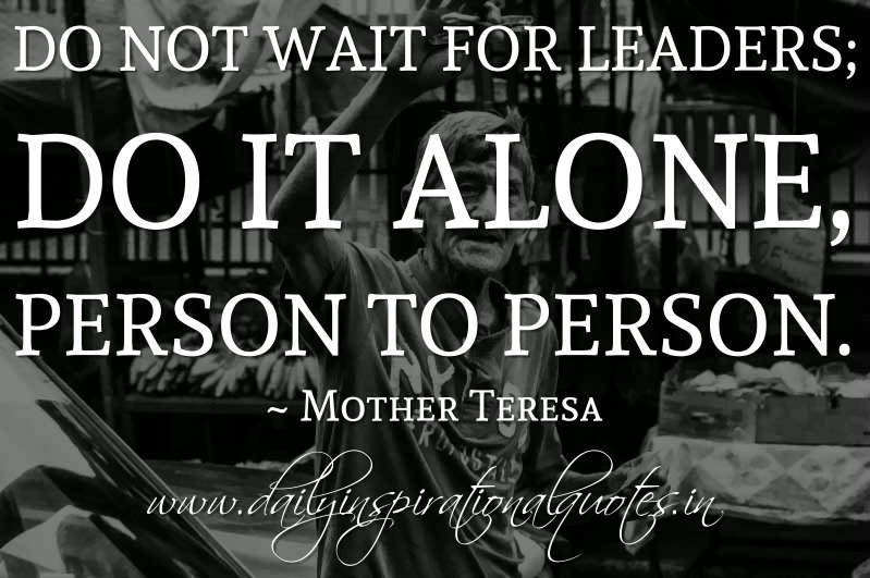 """leadership profle mother teresa Following are 20 inspirational quotes from mother theresa, which one is your favourite """"i know god won't give me anything i can't handle i just wish he didn't trust me so much"""" ~ mother teresa."""