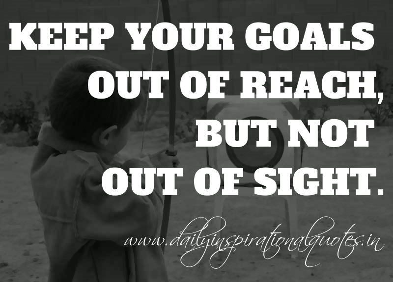 Anonymous Quotes About Friendship Custom Keep Your Goals Out Of Reach But Not Out Of Sight Anonymous