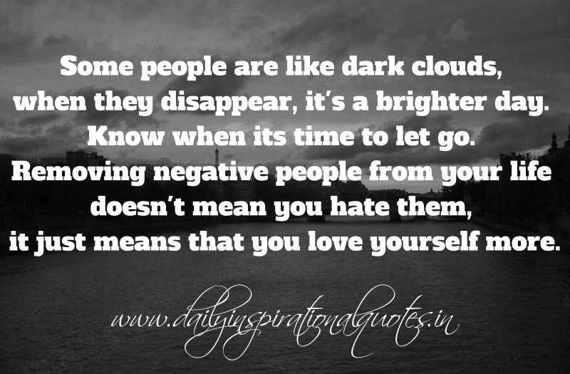 Removing Negative People Quotes: Some People Are Like Dark Clouds, When They Disappear, It
