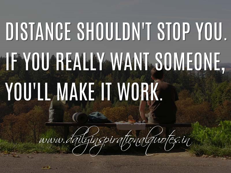distance shouldn t stop you if you really want someone