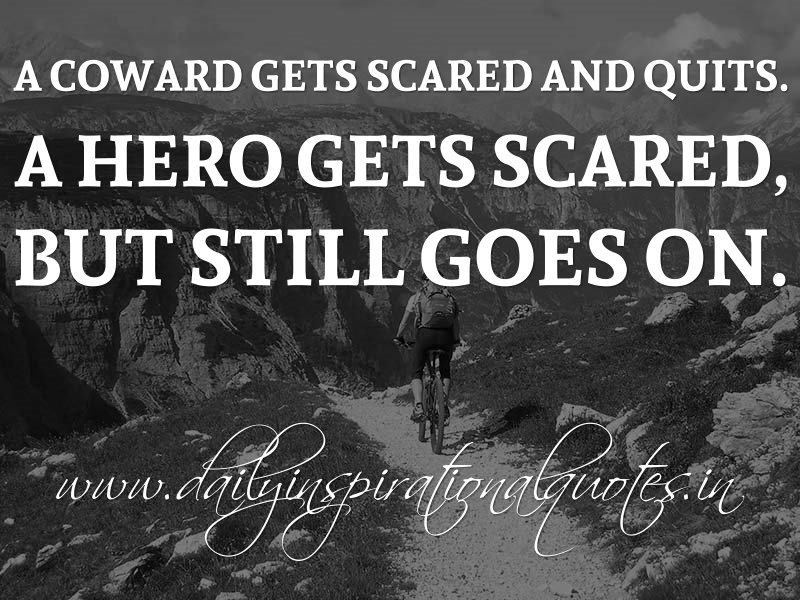 Anonymous Quotes About Life Simple A Coward Gets Scared And Quitsa Hero Gets Scared But Still Goes
