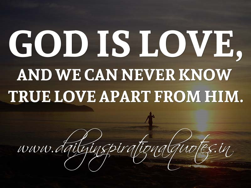 god is love and we can never know true love apart from