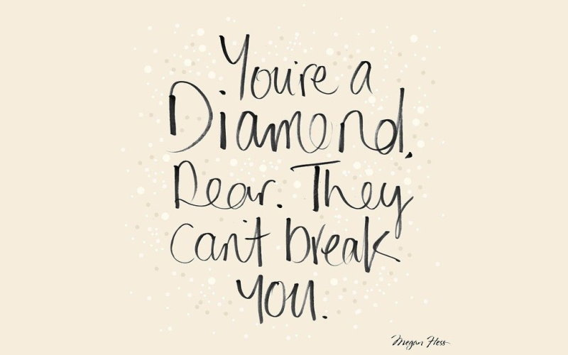 You're A Diamond. Rear. They Can't Break You