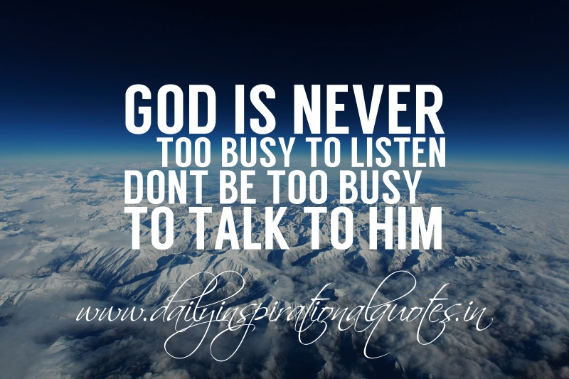 god is never too busy to listen don 39 t be too busy to talk