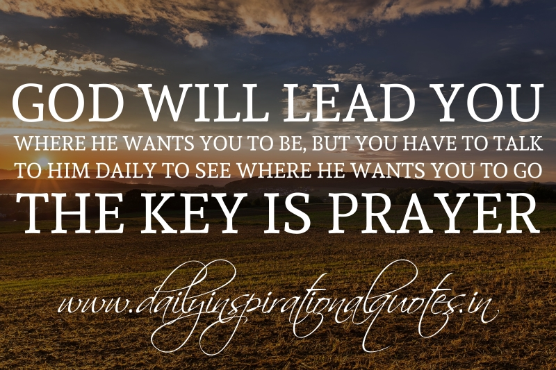 God will lead you where he wants you to be, but you have ...