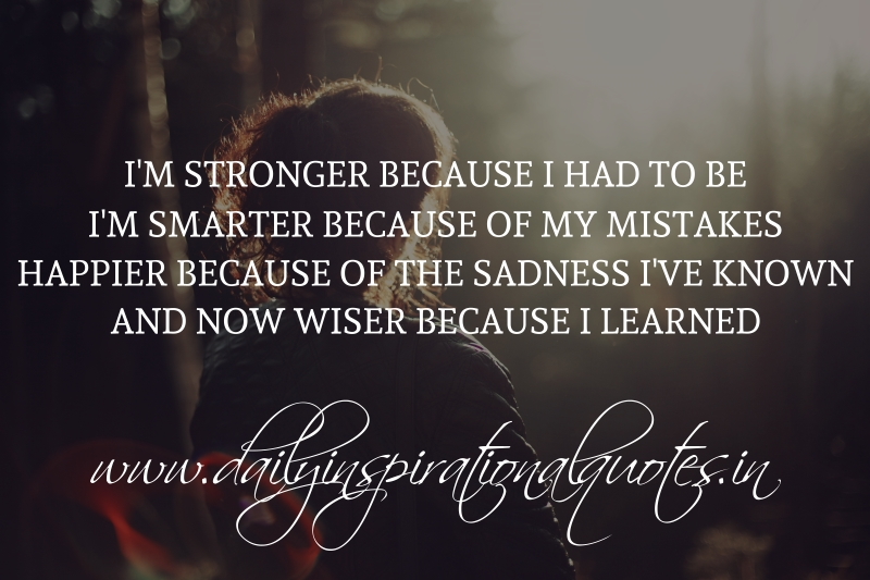 I'm Stronger Because I Had To Be, I'm Smarter Because Of