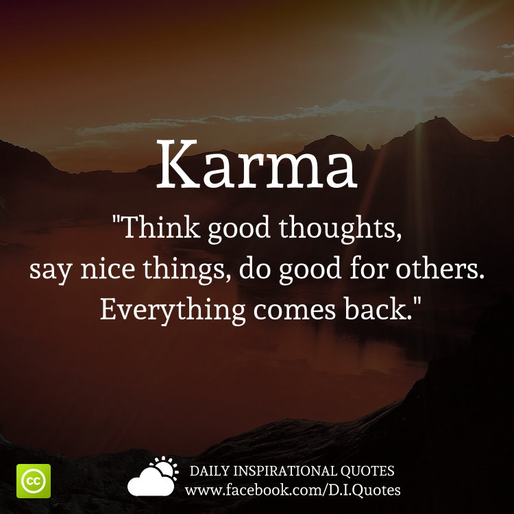 Karma think good thoughts say nice things do good for for All about karma