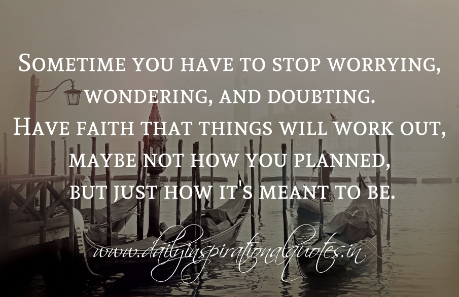 Sometime You Have To Stop Worrying, Wondering, And Doubting