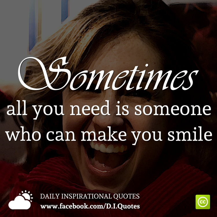 Sometimes All You Need Is Someone Who Can Make You Smile