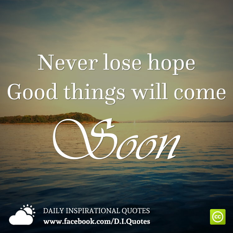 Good Things Inspirational Quotes On Life: Never Lose Hope. Good Things Will Come. Soon