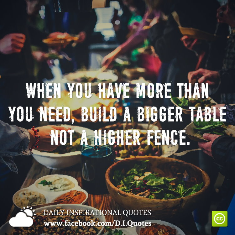 When You Have More Than You Need Build A Bigger Table Not