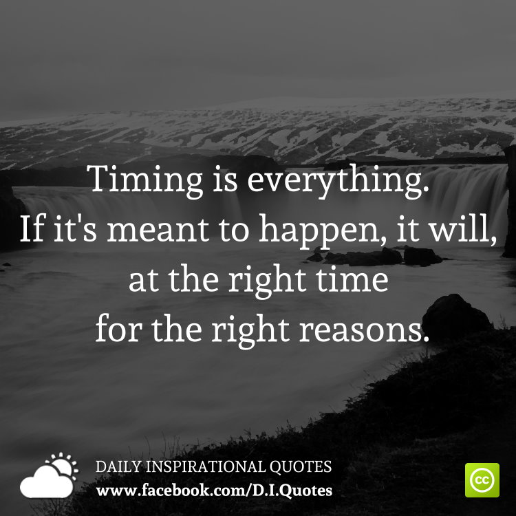 Timing Is Everything. If It's Meant To Happen, It Will, At