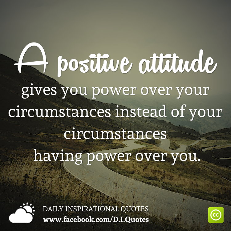 A Positive Attitude Gives You Power Over Your