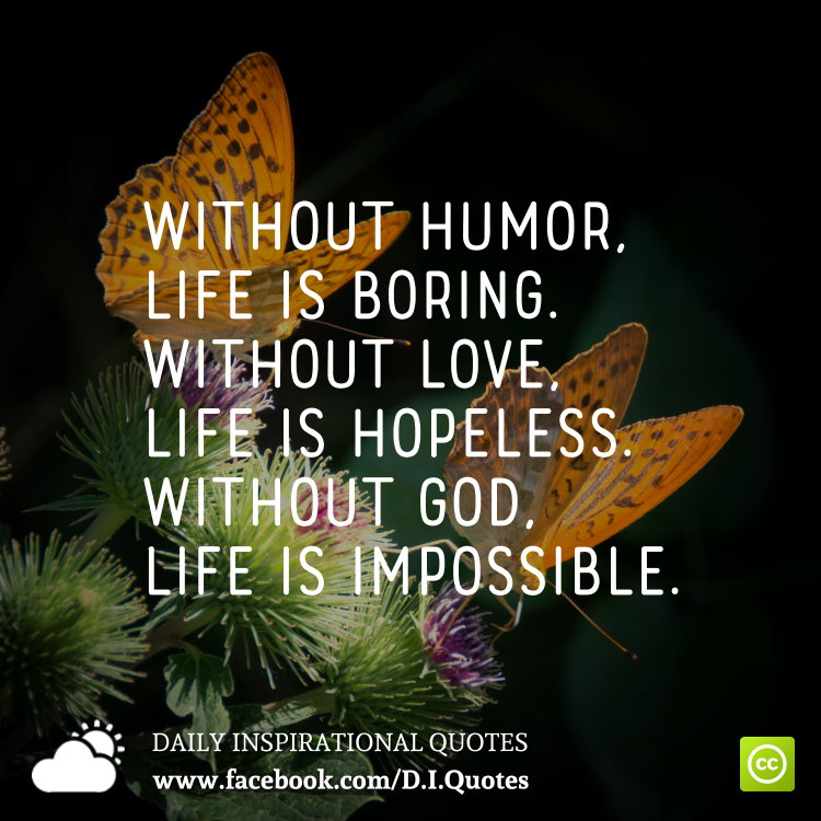 Quotes About Life Without Love: Without Humor, Life Is Boring. Without Love, Life Is
