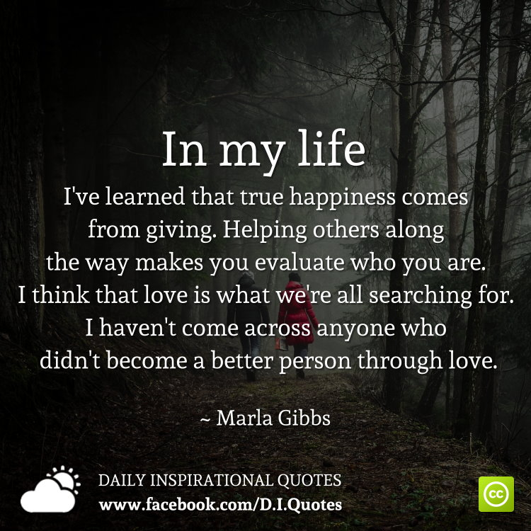 Love Finds You Quote: In My Life I've Learned That True Happiness Comes From Giving