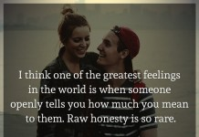 I think one of the greatest feelings in the world is when someone openly tells you how much you mean to them. Raw honesty is so rare.