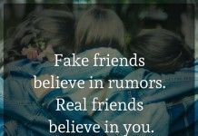 Fake friends believe in rumors. Real friends believe in you.