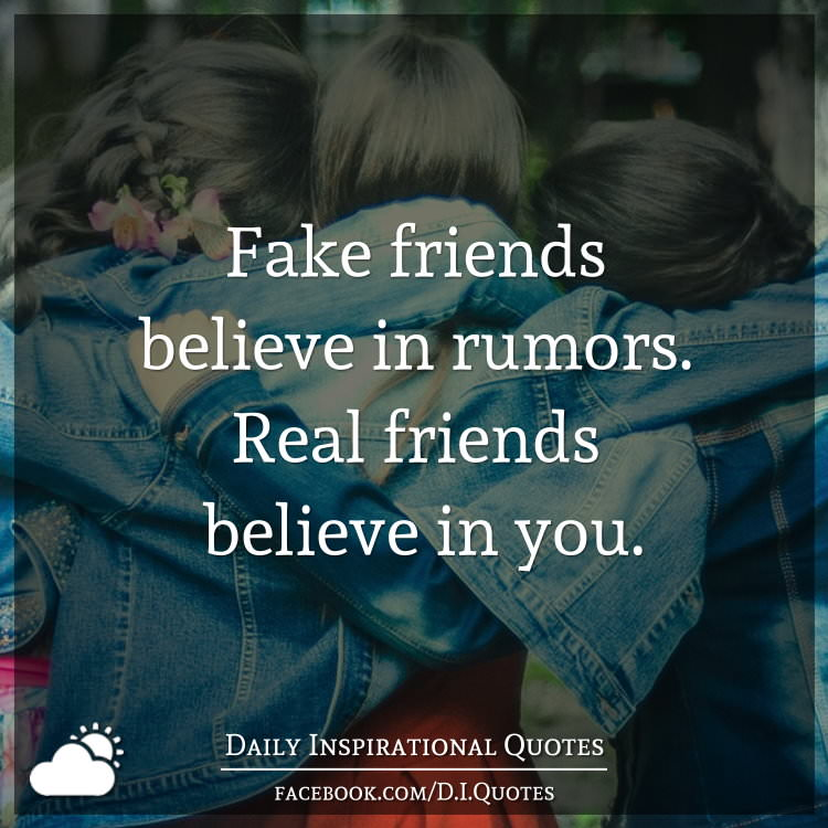 fake friends believe in rumors real friends believe in you